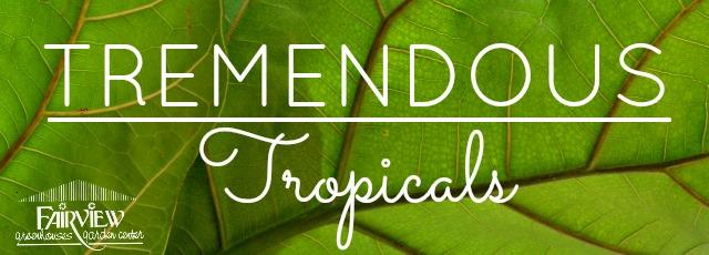 tremendous tropicals